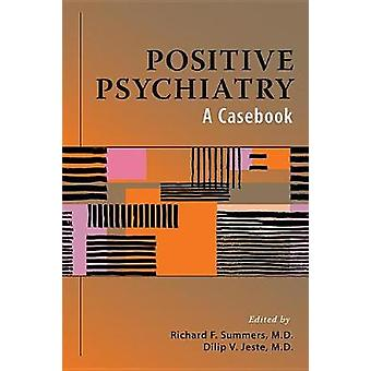 Positive Psychiatry - A Casebook by Richard F. Summers - 9781615371396