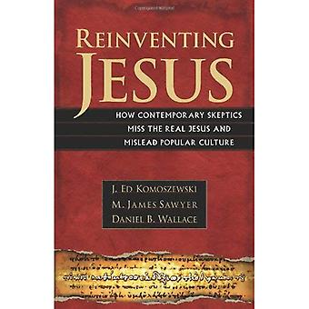 Reinventing Jesus: How Contemporary Skeptics Miss the Real Jesus and Mislead Popular Culture