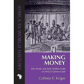 Making Money: Elämä, kuolema ja alussa moderni kauppaa Afrikan Guinean rannikolla (Afrikka maailman historiassa)