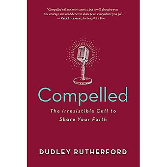 Compelled: The Irresistible Call to Share Your Faith