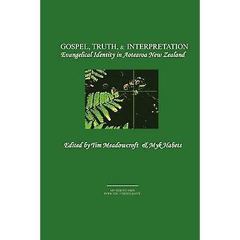 Gospel Truth  Interpretation Evangelical Identity in Aotearoa New Zealand by Meadowcroft & Tim
