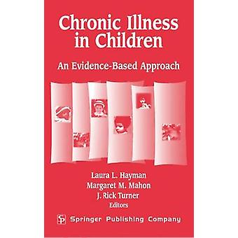 Chronic Illness in Children An EvidenceBased Approach by Hayman & Laura L.