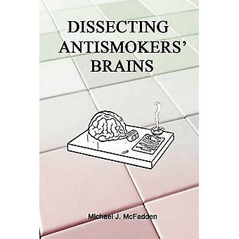 Dissecting Antismokers Brains by McFadden & Michael J.