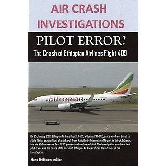 AIR CRASH INVESTIGATIONS PILOT ERROR The Crash of Ethiopian Airlines Flight 409 by Griffioen & editor & Hans