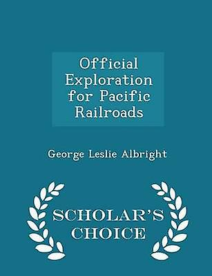 Official Exploration for Pacific Railroads  Scholars Choice Edition by Albright & George Leslie