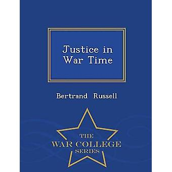 Justice in War Time  War College Series by Russell & Bertrand