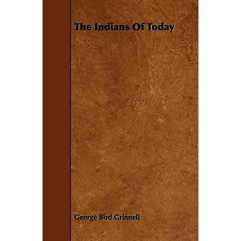 The Indians Of Today by Grinnell & George Bird