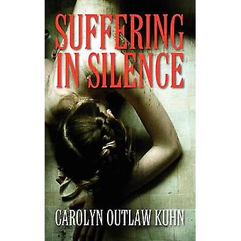Suffering in Silence by Kuhn & Carolyn Outlaw