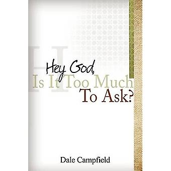 Hey God Is It Too Much to Ask by Campfield & Dale