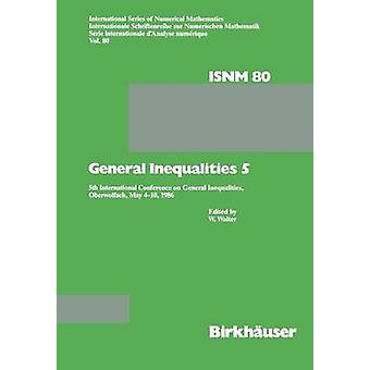 General Inequalities 5  5th International Conference on General Inequalities Oberwolfach May 410 1986 by WALTER