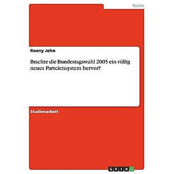 Brachte die Bundestagswahl 2005 ein vllig neues Parteiensystem hervor af John & Ronny