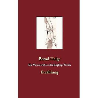 Die Metamorphose des Jnglings Nicola by Helge & Bernd
