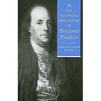 The Political Philosophy of Benjamin Franklin by Lorraine Smith Pangl