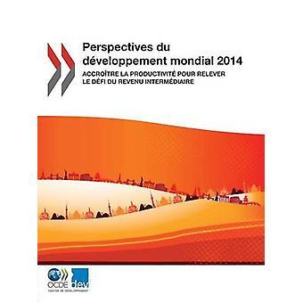 Perspektiv du dveloppement mondial 2014 Accrotre la productivit pour relever le dfi du revenu intermdiaire av OECD