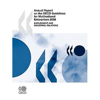 Annual Report on the OECD Guidelines for Multinational Enterprises 2008  Employment and Industrial Relations by OECD Publishing