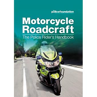 Motorcycle Roadcraft - The Police Rider's Handbook (New ed. - 2013) by
