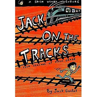 Jack on the Tracks - Four Seasons of Fifth Grade by Jack Gantos - 9780