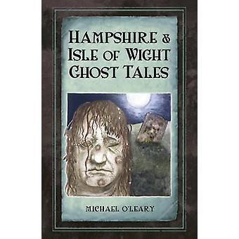 Hampshire and Isle of Wight Ghost Tales by Michael O'Leary - Ruth O'L