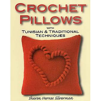Crochet Pillows with Tunisian & Traditional Techniques by Sharon Hern