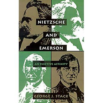 Nietzsche and Emerson - An Elective Affinity by George J. Stack - 9780