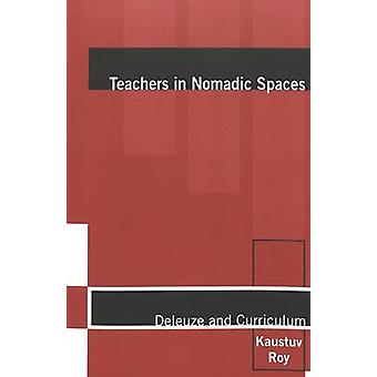 Teachers in Nomadic Spaces - Deleuze and Curriculum by Kaustuv Roy - 9