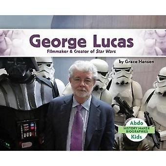 George Lucas - Filmmaker & Creator of Star Wars by Grace Hansen -
