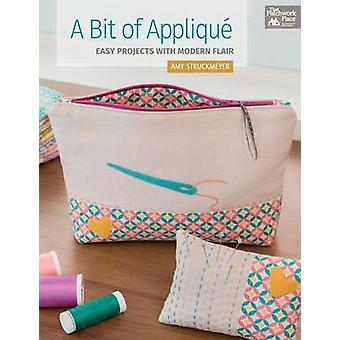 A Bit of Applique - Easy Projects with Modern Flair by Amy Struckmeyer