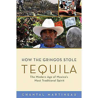 How the Gringos Stole Tequila - The Modern Age of Mexico's Most Tradit