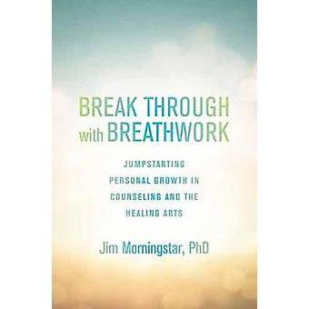 Break Through With Breathwork - Jump-Starting Personal Growth in Couns