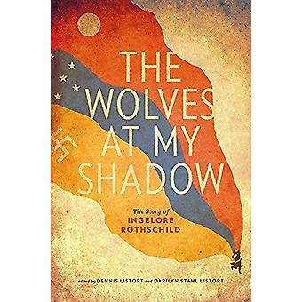 The Wolves at My Shadow - The Story of Ingelore Rothschild by Ingelore