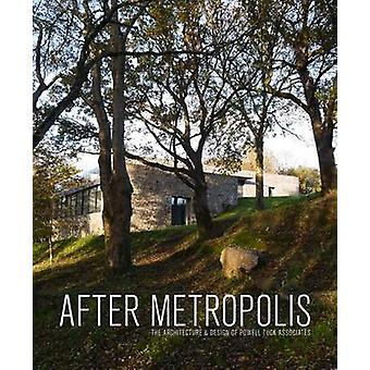 After Metropolis - The Architecture and Design of Powell Tuck Associat