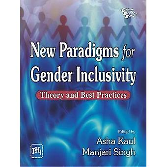 New Paradigms for Gender Inclusivity - Theory and Best Practices by As