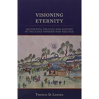 Visioning Eternity - Aesthetics - Politics and History in the Early Mo
