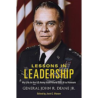 Lessons in Leadership - My Life in the US Army from World War II to Vi