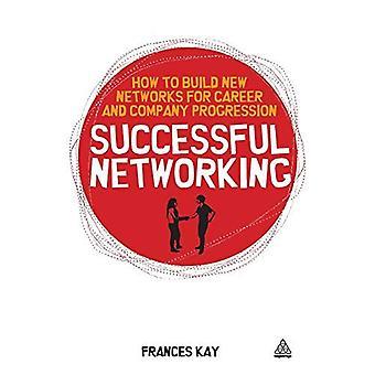 Succesvol netwerken: nieuwe netwerken bouwen voor carrière-of bedrijfs progressie