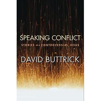 Speaking Conflict Stories of a Controversial Jesus by Buttrick & David