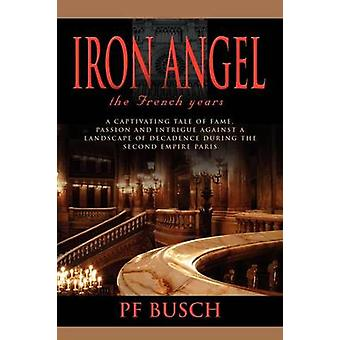Iron Angel The French Years  Book 1 by Busch & P. F.