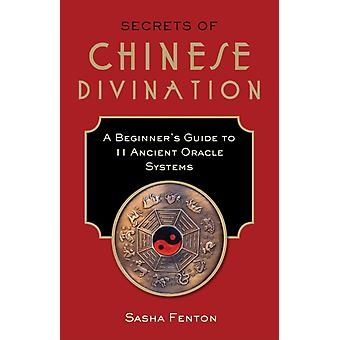 Secrets of Chinese Divination  A Beginners Guide to 11 Ancient Oracle Systems by Sasha Fenton