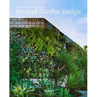 Vertical Garden Design  A Comprehensive Howto Guide by Edited by Li Aihong