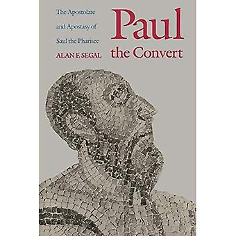 Paul the Convert: The Apostolate and Apostasy of Saul the Pharisee