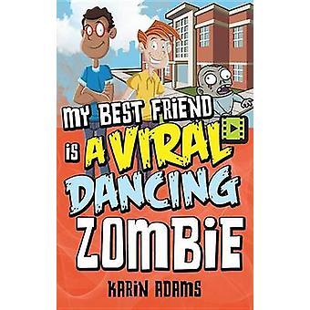 My Best Friend Is a Viral Dancing Zombie by Karin Adams - 97814594113
