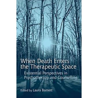 When Death Enters the Therapeutic Space by Edited by Laura Barnett