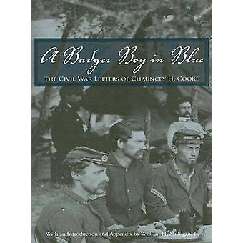 A Badger Boy in Blue The Civil War Letters of Chauncey H. Cooke by Cooke & Chauncey H
