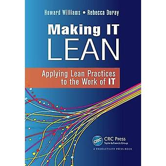 Making IT Lean  Applying Lean Practices to the Work of IT by Williams & Howard