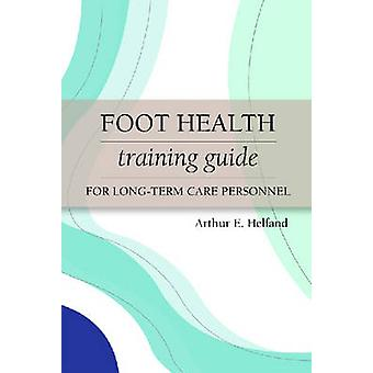 Foot Health Training Guide for Long-Term Care Personnel by Arthur E.