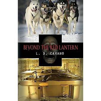 Beyond the Red Lantern by Carano & L. D.