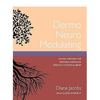 Dermo Neuro Modulating Manual Treatment for Peripheral Nerves and Especially Cutaneous Nerves by Jacobs & Diane