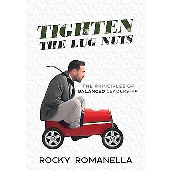 Tighten the Lug Nuts The Principles of Balanced Leadership by Romanella & Rocky