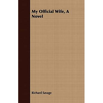 My Official Wife a Novel by Savage & Richard
