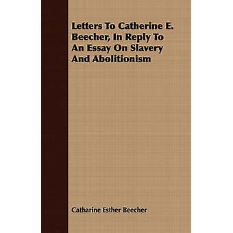 Letters To Catherine E. Beecher In Reply To An Essay On Slavery And Abolitionism by Beecher & Catharine Esther